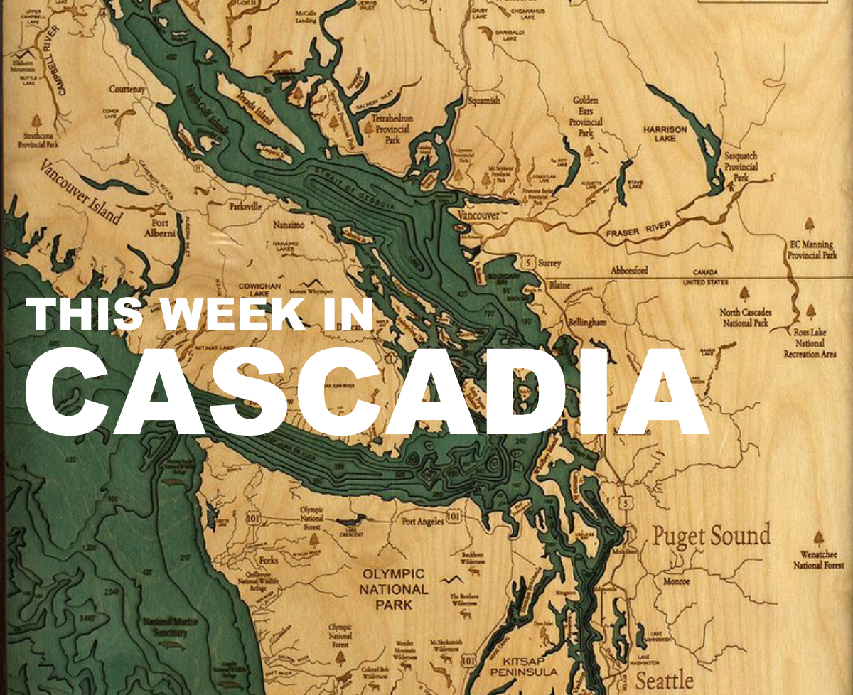 this week in Cascadia